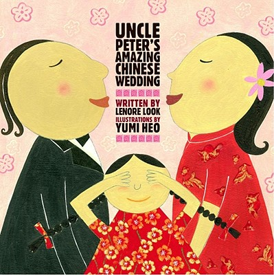 Uncle Peter's Amazing Chinese Wedding By Look, Lenore/ Heo, Yumi (ILT)