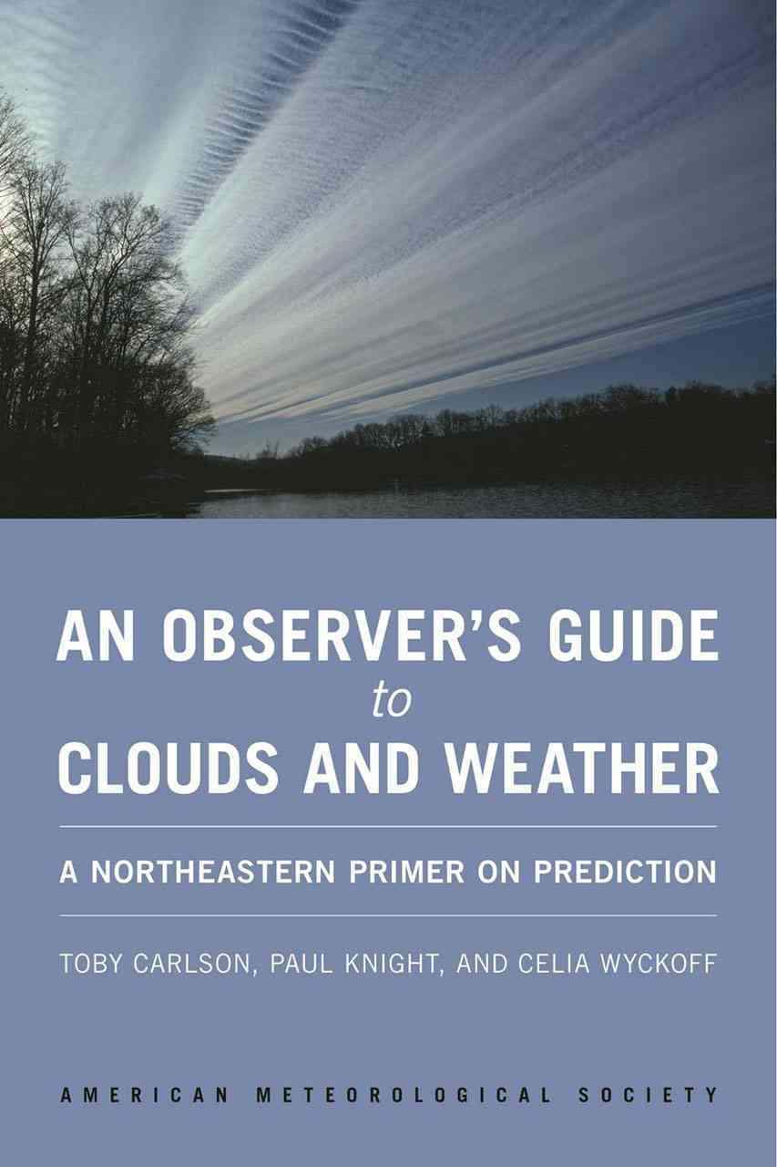 An Observer's Guide to Clouds and Weather By Carlson, Toby/ Knight, Paul/ Wyckoff, Celia